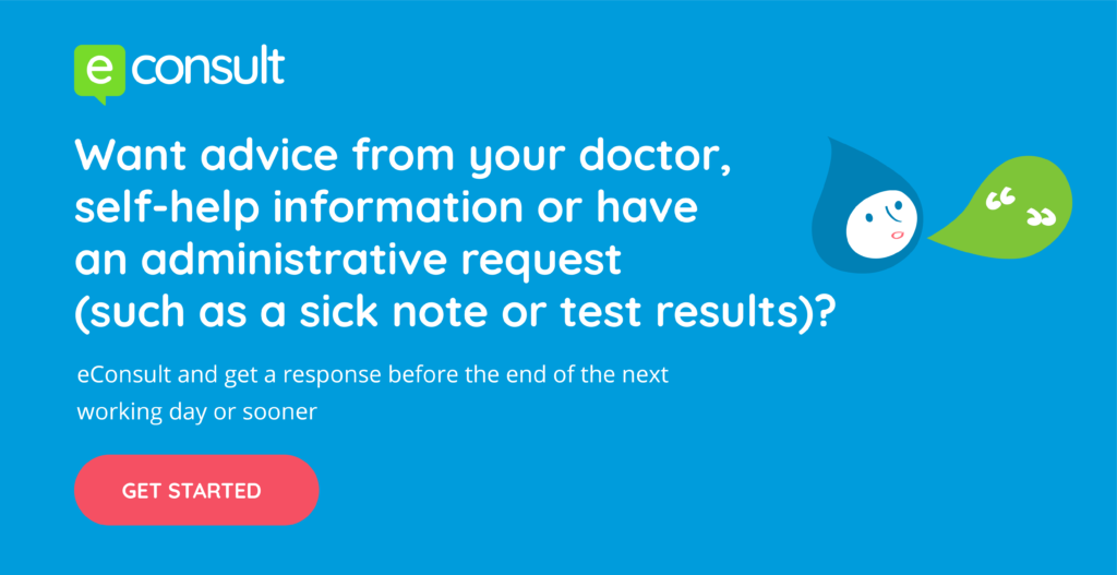 Want advice from your doctor, self-help information or have an administrative request such as a sick note or test results eConsult and get a response before the end of the next working day or sooner get started